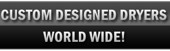 Custom Designed Dryers World Wide!